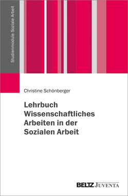 Lehrbuch Wissenschaftliches Arbeiten in der Sozialen Arbeit von Schönberger,  Christine