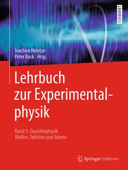 Lehrbuch zur Experimentalphysik Band 5: Quantenphysik von Bock,  Peter, Heintze,  Joachim, Pyrlik,  Jörg