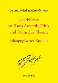 Lehrbücher zu Kants Ästhetik, Ethik und Politischer Theorie von Friedlaender,  Salomo, Geerken,  Hartmut, Thiel,  Detlef