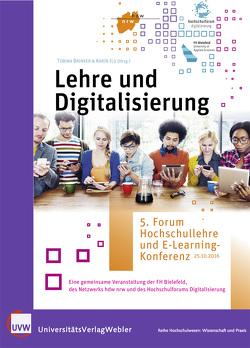 Lehre und Digitalisierung. 5. Forum Hochschullehre und E-Learning-Konferenz – 25.10.2016 von Brinker,  Tobina, Ilg,  Karin