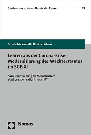 Lehren aus der Corona-Krise: Modernisierung des Wächterstaates im SGB XI von Köstler,  Ursula, Mann,  Kristina, Schulz-Nieswandt,  Frank