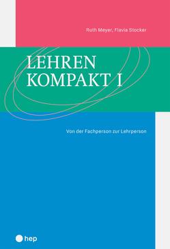 Lehren kompakt I (E-Book) von Meyer,  Ruth, Stocker,  Flavia