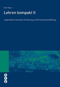 Lehren Kompakt II (E-Book) von Meyer,  Ruth, Stocker,  Flavia