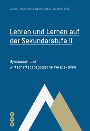 Lehren und Lernen auf der Sekundarstufe II (E-Book) von Holtsch,  Doreen, Oepke,  Maren, Schumann,  Stephan