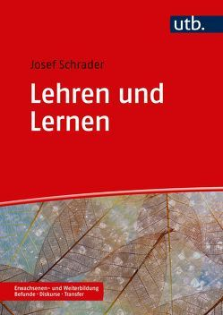 Lehren und Lernen in der Erwachsenen- und Weiterbildung von Schrader,  Josef