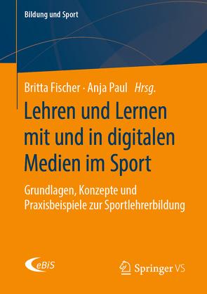 Lehren und Lernen mit und in digitalen Medien im Sport von Fischer,  Britta, Mausolf,  Dan, Paul,  Anja