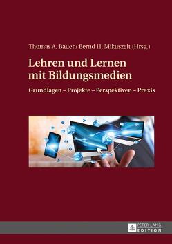 Lehren und Lernen mit Bildungsmedien von Bauer,  Thomas A, Mikuszeit,  Bernd H.