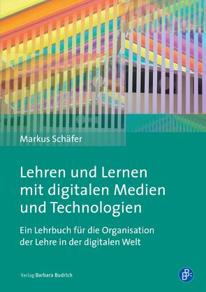 Lehren und Lernen mit digitalen Medien und Technologien von Schaefer,  Markus