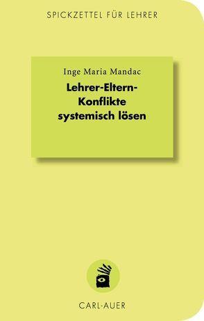 Lehrer-Eltern-Konflikte systemisch lösen von Mandac,  Inge Maria