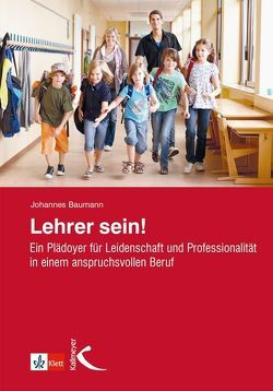 Lehrer sein! von Baumann,  Johannes