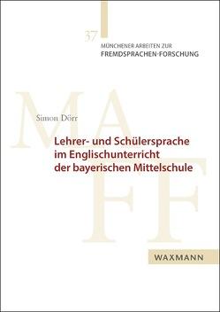 Lehrer- und Schülersprache im Englischunterricht der bayerischen Mittelschule von Dörr,  Simon