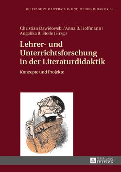 Lehrer- und Unterrichtsforschung in der Literaturdidaktik von Dawidowski,  Christian, Hoffmann,  Anna Rebecca, Stolle,  Angelika Ruth
