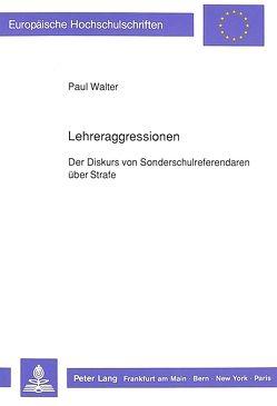 Lehreraggressionen von Walter,  Paul