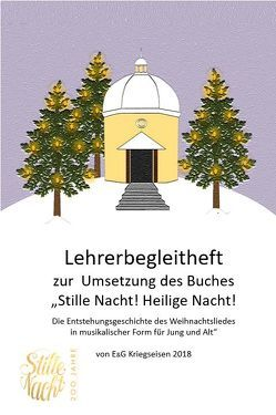 """Lehrerbegleitheft zur Umsetzung des Buches """"Stille Nacht!"""" von Mag. Gerhard und Erna Kriegseisen von Kriegseisen,  Erna, Kriegseisen,  Gerhard"""