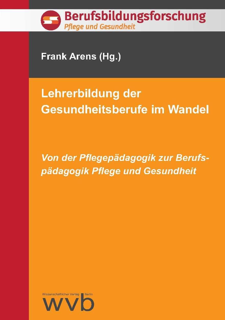 Lehrerbildung der Gesundheitsberufe im Wandel von Arens, Frank, Dierks