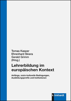Lehrerbildung im europäischen Kontext von Grimm,  Gerald, Kasper,  Tomáš, Skiera,  Ehrenhard