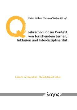 Lehrerbildung im Kontext von forschendem Lernen, Inklusion und Interdisziplinarität von Kiehne,  Ulrike, Strehle,  Thomas
