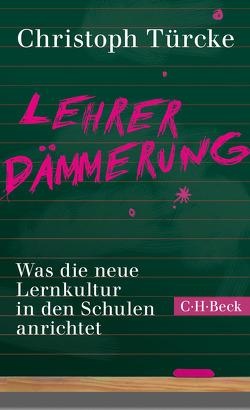 Lehrerdämmerung von Türcke,  Christoph