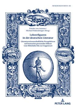 Lehrerfiguren in der deutschen Literatur von von Ammon,  Frieder, Waltenberger,  Michael