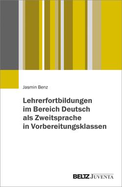 Lehrerfortbildungen im Bereich Deutsch als Zweitsprache in Vorbereitungsklassen von Benz,  Jasmin