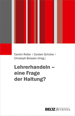 Lehrerhandeln – eine Frage der Haltung? von Bressler,  Christoph, Rotter,  Carolin, Schülke,  Carsten
