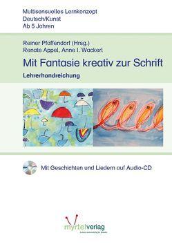 Lehrerhandreichung – Mit Fantasie zur Schrift von Appel,  Renate, Pfaffendorf,  Reiner, Wackerl,  Anne I.