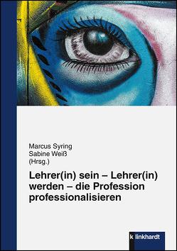 Lehrer(in) sein – Lehrer(in) werden – die Profession professionalisieren von Syring,  Marcus, Weiß,  Sabine