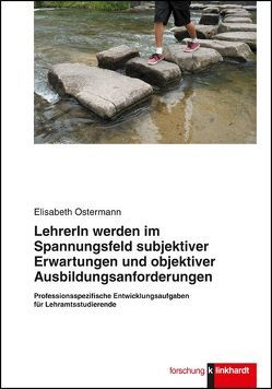 Lehrerin werden im Spannungsfeld subjektiver Erwartungen und objektiver Ausbildungsanforderungen von Ostermann,  Elisabeth