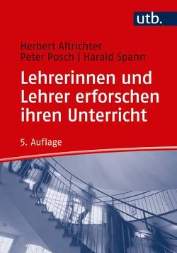 Lehrerinnen und Lehrer erforschen ihren Unterricht von Altrichter,  Herbert, Posch,  Peter, Spann,  Harald