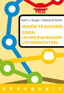 Lehrerwirksam unterrichten oder: Inner teaching von Kluge,  Karl-J., Schenk,  Georg