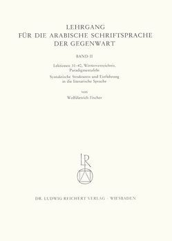Lehrgang für die arabische Schriftsprache der Gegenwart. Band 2 von Fischer,  Wolfdietrich, Jastrow,  Otto