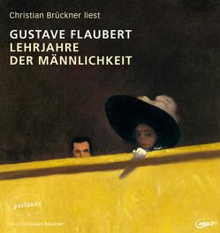 Lehrjahre der Männlichkeit von Brückner,  Christian, Edl,  Elisabeth, Flaubert,  Gustave