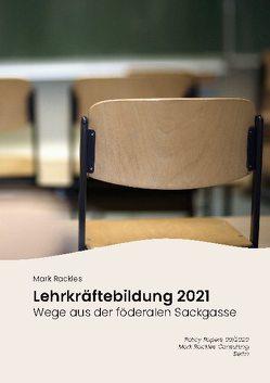Lehrkräftebildung 2021 von Rackles,  Mark