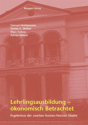 Lehrlingsausbildung – ökonomisch betrachtet von Fuhrer,  Marc, Mühlemann,  Samuel, Wolter,  Stefan C, Wüest,  Adrian