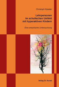 Lehrpersonen im schulischen Umfeld mit hyperaktiven Kindern von Kessler,  Christoph