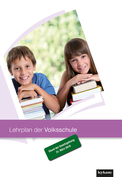 Lehrplan der Volksschule – Stand der Gesetzgebung: 31. März 2019 von Wolf,  Willi