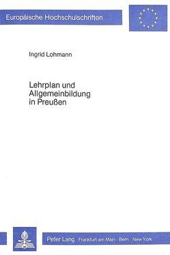 Lehrplan und Allgemeinbildung in Preussen von Lohmann,  Ingrid