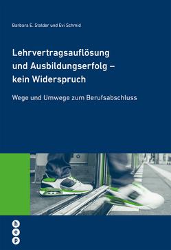 Lehrvertragsauflösung und Ausbildungserfolg – kein Widerspruch von Schmid,  Evi, Stalder,  Prof. Dr. Barbara E.