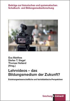 Lehrvideos – das Bildungsmedium der Zukunft? von Heiland,  Thomas, Matthes,  Eva, Siegel,  Stefan T.