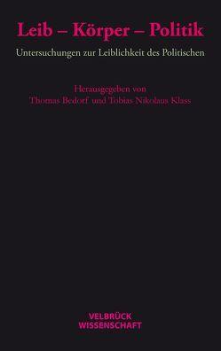 Leib – Körper – Politik von Bedorf,  Thomas, Klass,  Tobias Nikolaus
