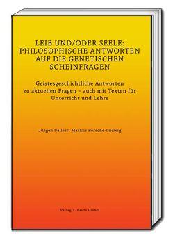 LEIB UND/ODER SEELE: PHILOSOPHISCHE ANTWORTEN AUF DIE GENETISCHEN SCHEINFRAGEN von Bellers ,  Jürgen, Porsche-Ludwig,  Markus