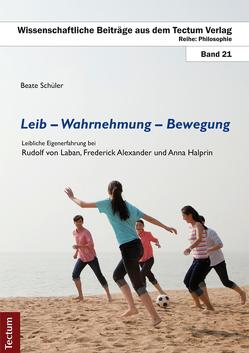 Leib – Wahrnehmung – Bewegung von Schüler,  Beate