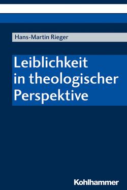 Leiblichkeit in theologischer Perspektive von Rieger,  Hans-Martin