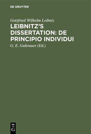 Leibnitz's Dissertation: De principio individui von Guhrauer,  G. E., Leibniz,  Gottfried Wilhelm