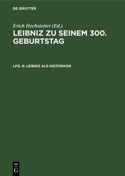 Leibniz als Historiker von Conze,  Werner, Hochstetter,  Erich