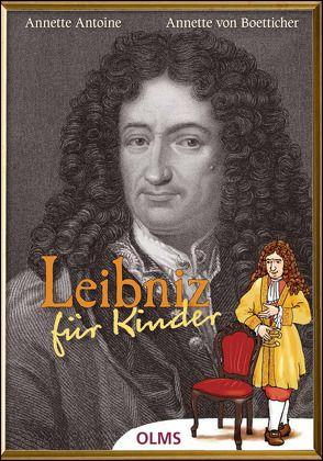 Leibniz für Kinder von Antoine,  Annette, Becker,  Beate, Boetticher,  Annette von