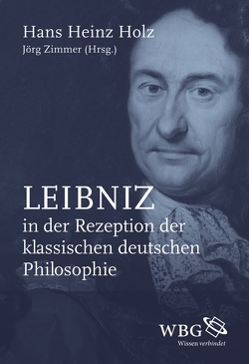 Leibniz in der Rezeption der klassischen deutschen Philosophie von Holz,  Hans Heinz, Zimmer,  Jörg