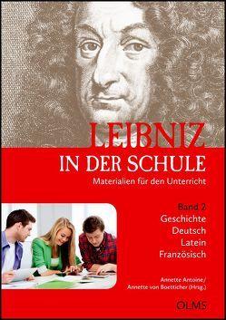 Leibniz in der Schule. Materialien für den Unterricht. Band 2: Geschichte / Deutsch / Latein / Französisch von Antoine,  Annette, Boetticher,  Annette von