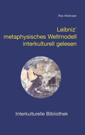 Leibniz´ metaphysisches Weltmodell interkulturell gelesen von Widmaier,  Rita