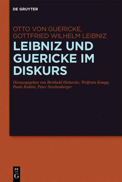 Leibniz und Guericke im Diskurs von Guericke,  Otto, Heinecke,  Berthold, Knapp,  Wolfram, Leibniz,  Gottfried Wilhelm, Rubini,  Paolo, Streitenberger,  Peter